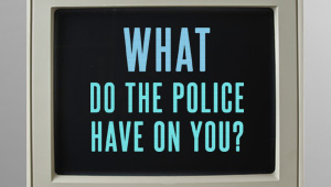 What Do The Police Have On You?