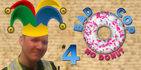 Bad Cop, No Donut # 4 – Trial by Cop